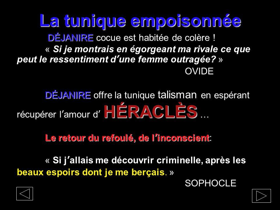 La tunique empoisonnée DÉJANIRE DÉJANIRE cocue est habitée de colère ! « Si je montrais en égorgeant ma rivale ce que peut le ressentiment d'une femme
