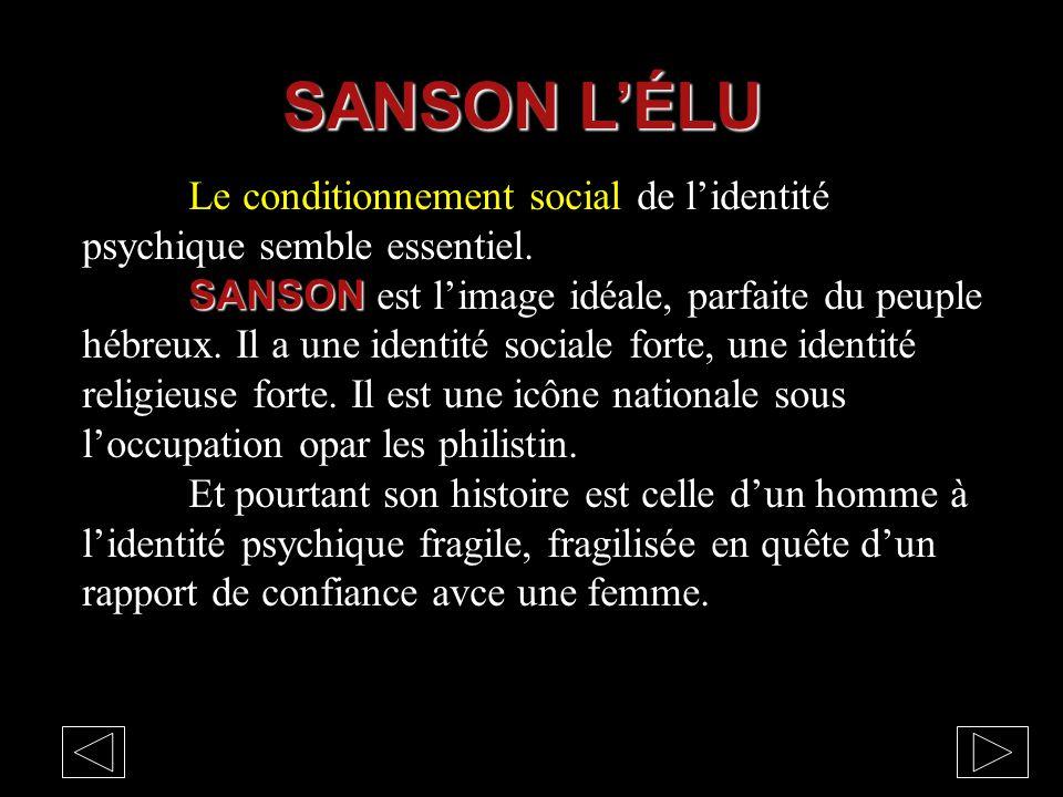 Le conditionnement social de l'identité psychique semble essentiel. SANSON SANSON est l'image idéale, parfaite du peuple hébreux. Il a une identité so