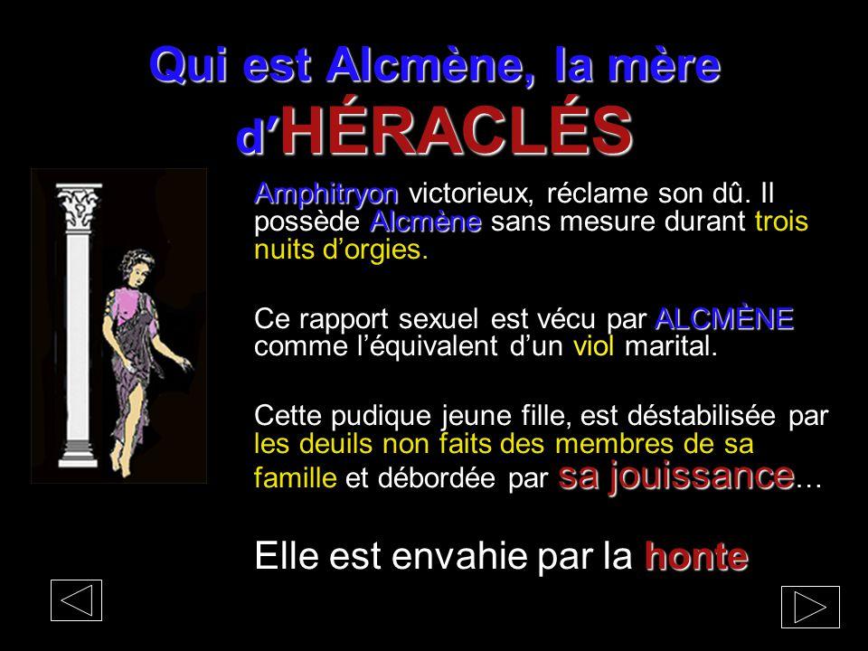 Qui est Alcmène, la mère d' HÉRACLÉS Amphitryon Alcmène Amphitryon victorieux, réclame son dû. Il possède Alcmène sans mesure durant trois nuits d'org