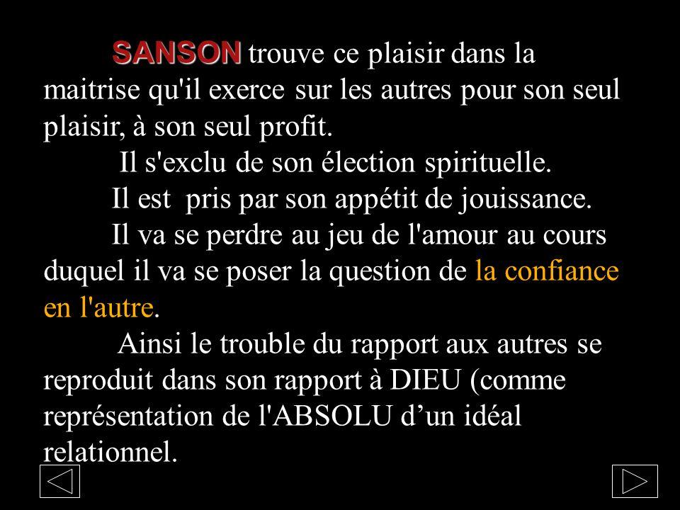 SANSON SANSON trouve ce plaisir dans la maitrise qu'il exerce sur les autres pour son seul plaisir, à son seul profit. Il s'exclu de son élection spir