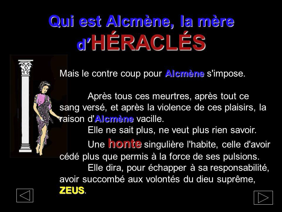 Qui est Alcmène, la mère d' HÉRACLÉS Alcmène Mais le contre coup pour Alcmène s'impose. Alcmène Après tous ces meurtres, après tout ce sang versé, et