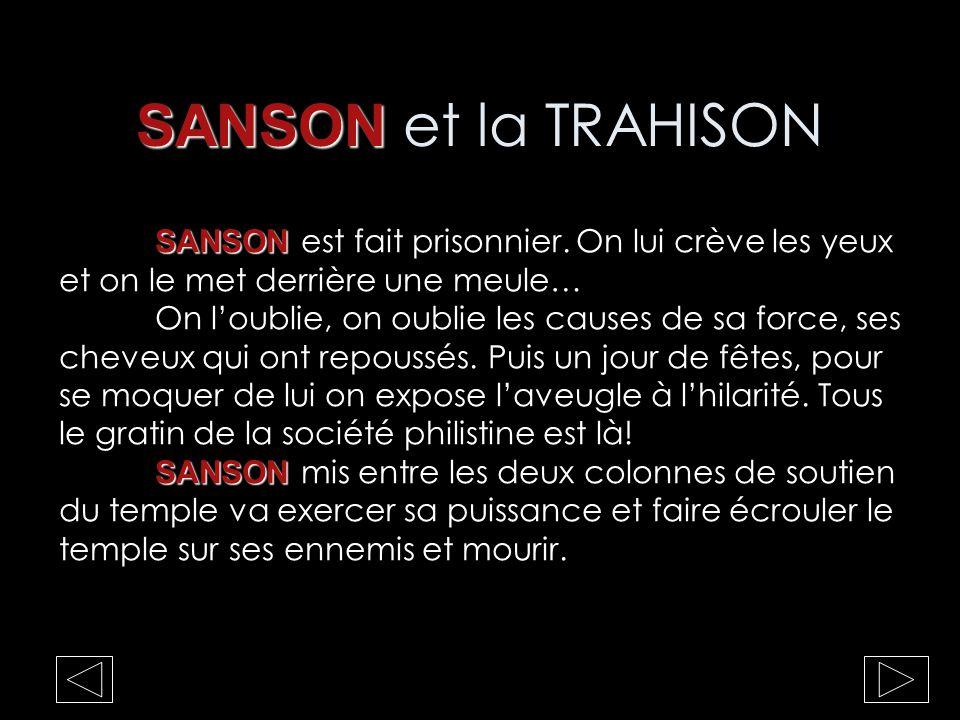 SANSON SANSON et la TRAHISON SANSON SANSON est fait prisonnier. On lui crève les yeux et on le met derrière une meule… On l'oublie, on oublie les caus
