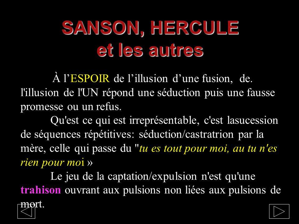 À l'ESPOIR de l'illusion d'une fusion, de. l'illusion de l'UN répond une séduction puis une fausse promesse ou un refus. Qu'est ce qui est irreprésent