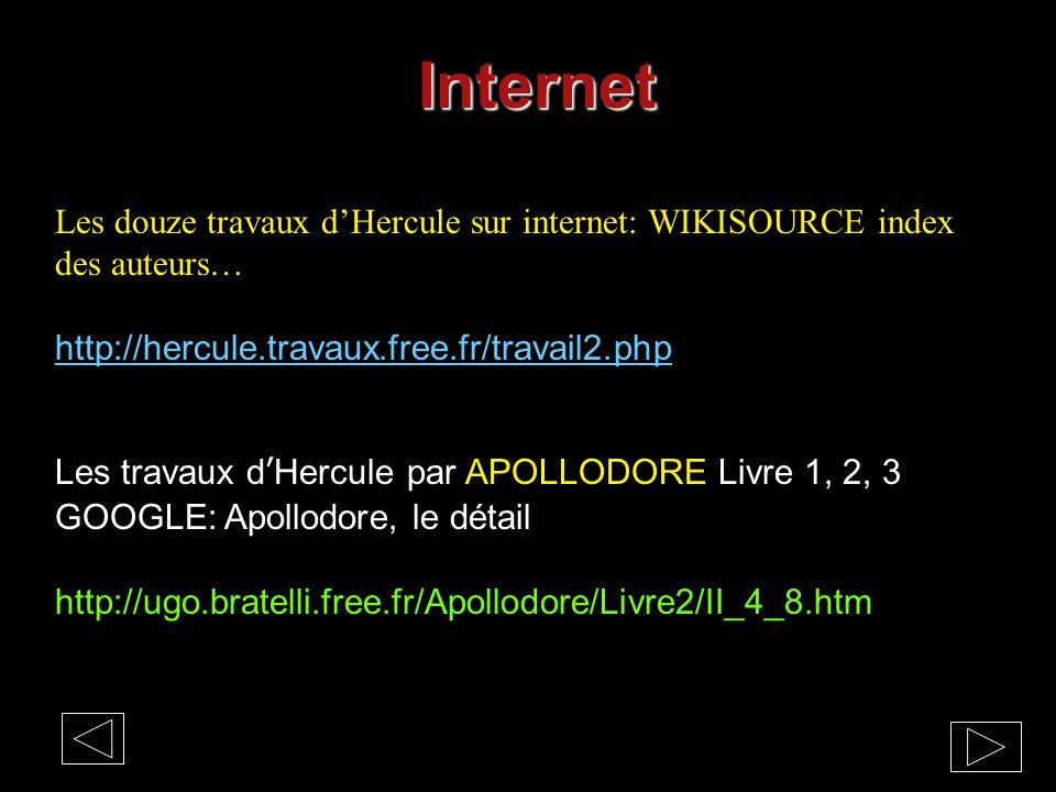 Internet Les douze travaux d'Hercule sur internet: WIKISOURCE index des auteurs… http://hercule.travaux.free.fr/travail2.php Les travaux d'Hercule par