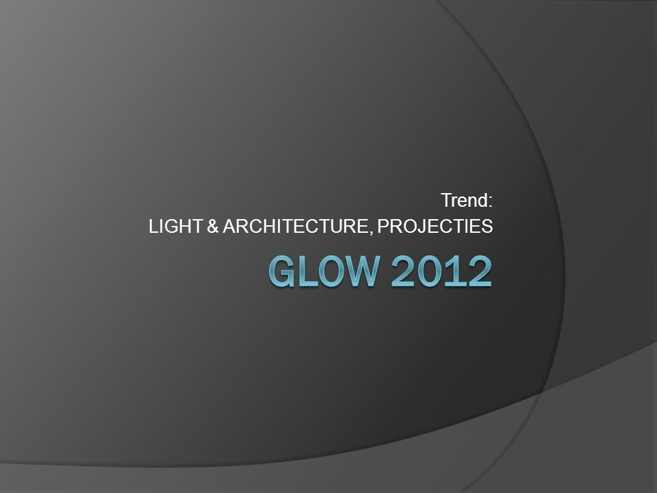 Trend: LIGHT & ARCHITECTURE, PROJECTIES