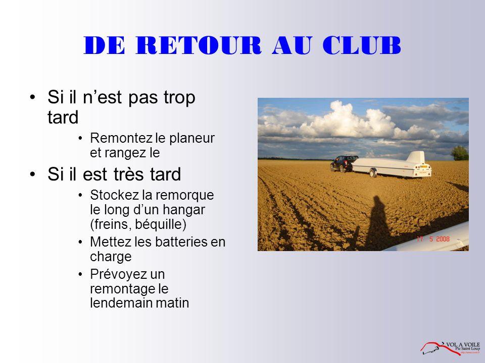 DE RETOUR AU CLUB Si il n'est pas trop tard Remontez le planeur et rangez le Si il est très tard Stockez la remorque le long d'un hangar (freins, béqu