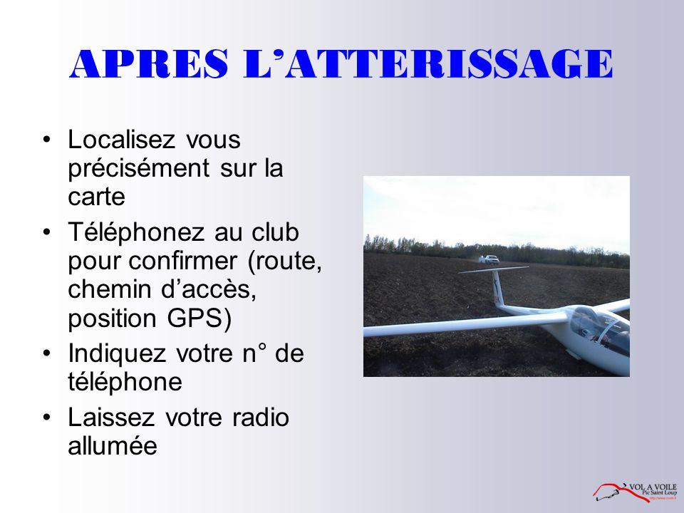 APRES L'ATTERISSAGE Localisez vous précisément sur la carte Téléphonez au club pour confirmer (route, chemin d'accès, position GPS) Indiquez votre n° de téléphone Laissez votre radio allumée