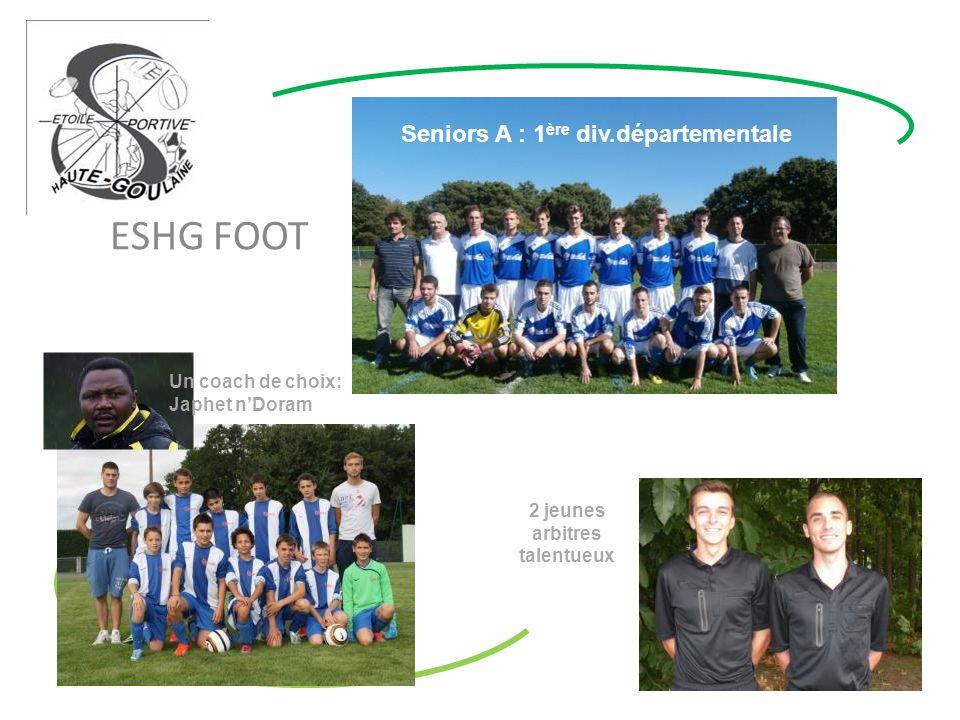 ESHG FOOT Seniors A : 1 ère div.départementale U15 2 jeunes arbitres talentueux Un coach de choix: Japhet n'Doram