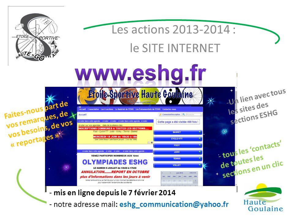 Les actions 2013-2014 : le SITE INTERNET - mis en ligne depuis le 7 février 2014 - notre adresse mail: eshg_communication@yahoo.fr -Un lien avec tous