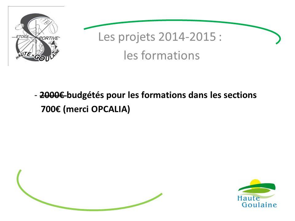 Les projets 2014-2015 : les formations - 2000€ budgétés pour les formations dans les sections 700€ (merci OPCALIA)