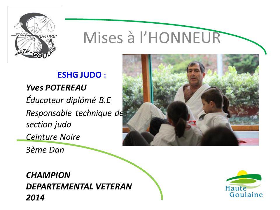 Mises à l'HONNEUR ESHG JUDO : Yves POTEREAU Éducateur diplômé B.E Responsable technique de la section judo Ceinture Noire 3ème Dan CHAMPION DEPARTEMEN