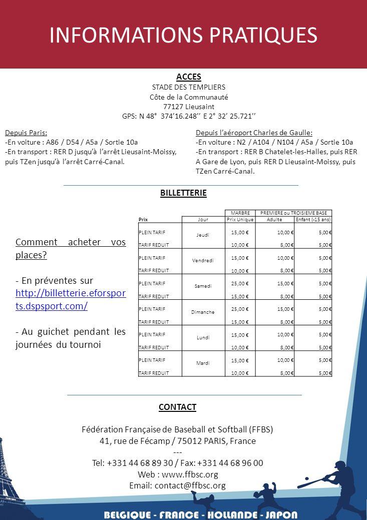INFORMATIONS PRATIQUES CONTACT Fédération Française de Baseball et Softball (FFBS) 41, rue de Fécamp / 75012 PARIS, France --‐ Tel: +331 44 68 89 30 /