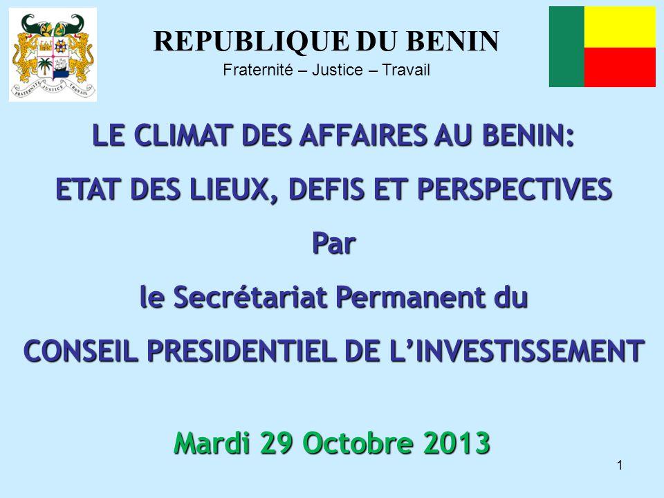 1 LE CLIMAT DES AFFAIRES AU BENIN: ETAT DES LIEUX, DEFIS ET PERSPECTIVES Par le Secrétariat Permanent du CONSEIL PRESIDENTIEL DE L'INVESTISSEMENT REPU