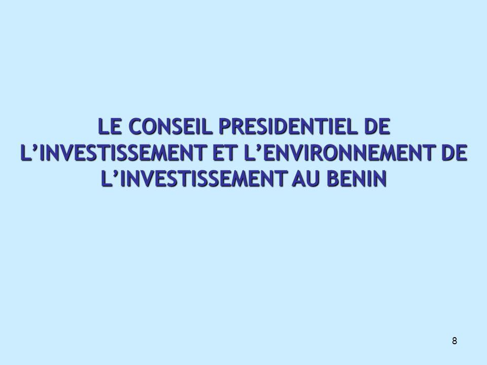 9  Le Conseil Présidentiel de l'Investissement (CPI) Créé en Juin 2006 par décret présidentiel, le CPI a pour mission principale de promouvoir le dialogue direct entre l'Etat et le Secteur Privé afin d'identifier les obstacles à l'investissement et qui requièrent l'intervention du Gouvernement Le CPI, organe consultatif aux pouvoirs étendus, organise la réflexion et formule des propositions et des recommandations sur les questions se rapportant au développement des investissements au Bénin Le CPI est doté d'un Secrétariat Permanent qui coordonne ses activités En Septembre 2008, le Président de la République a chargé le Secrétariat Permanent du CPI de mettre en œuvre des plans d'actions visant à améliorer les indicateurs du rapport 'Doing Business' Le CPI est directement rattaché au Président de la République