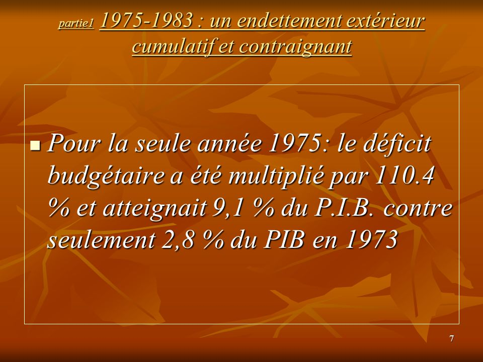 8 partie1 Évolution du déficit /PIB Années Déficit public /PIB (%) 19759.1 197618.4 197716.2 197812.4 197911.6 198012.1 198116.7 198211.6