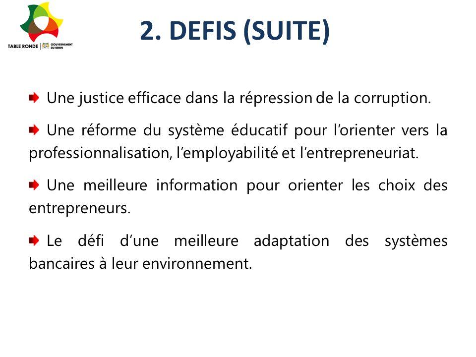 2. DEFIS (SUITE) Une justice efficace dans la répression de la corruption. Une réforme du système éducatif pour l'orienter vers la professionnalisatio