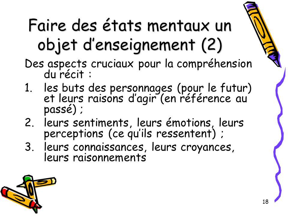 18 Faire des états mentaux un objet d'enseignement (2) Des aspects cruciaux pour la compréhension du récit : 1.les buts des personnages (pour le futur