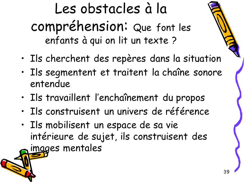 39 Les obstacles à la compréhension : Que font les enfants à qui on lit un texte .