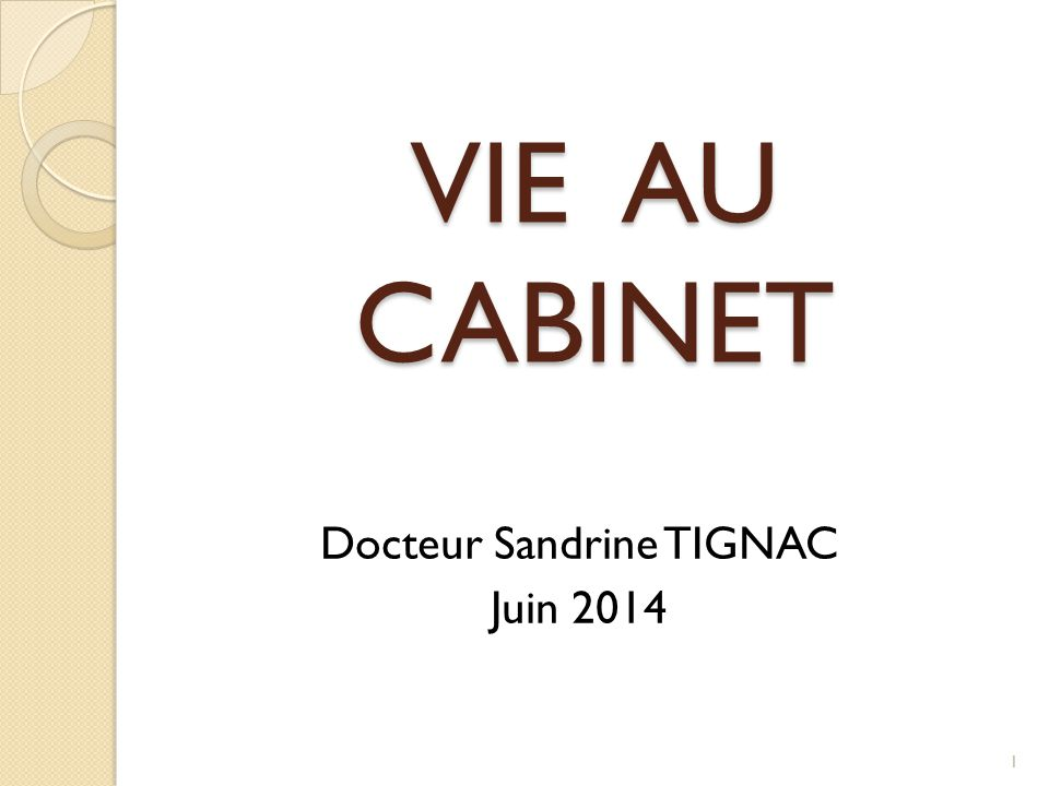 VIE AU CABINET Docteur Sandrine TIGNAC Juin 2014 1