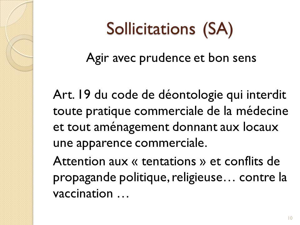 Sollicitations (SA) Agir avec prudence et bon sens Art. 19 du code de déontologie qui interdit toute pratique commerciale de la médecine et tout aména