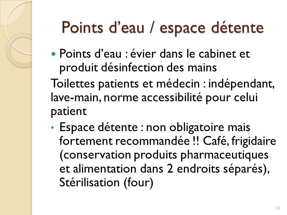 Points d'eau / espace détente Points d'eau : évier dans le cabinet et produit désinfection des mains Toilettes patients et médecin : indépendant, lave