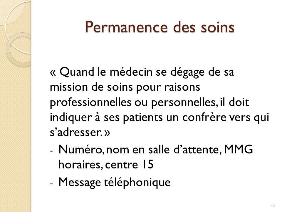Permanence des soins « Quand le médecin se dégage de sa mission de soins pour raisons professionnelles ou personnelles, il doit indiquer à ses patient