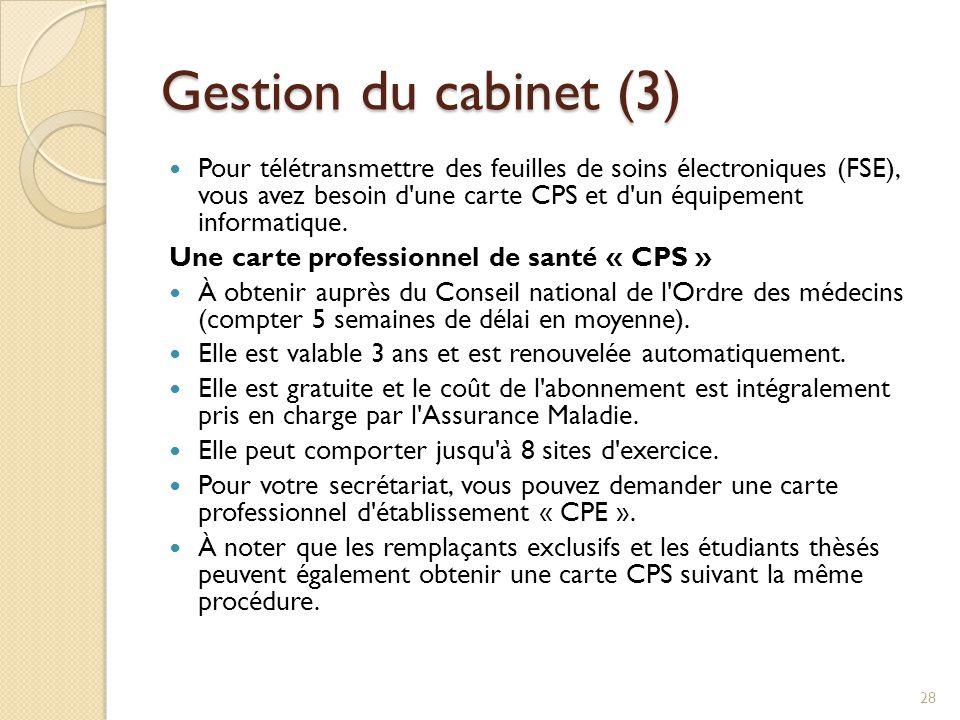 Gestion du cabinet (3) Pour télétransmettre des feuilles de soins électroniques (FSE), vous avez besoin d'une carte CPS et d'un équipement informatiqu