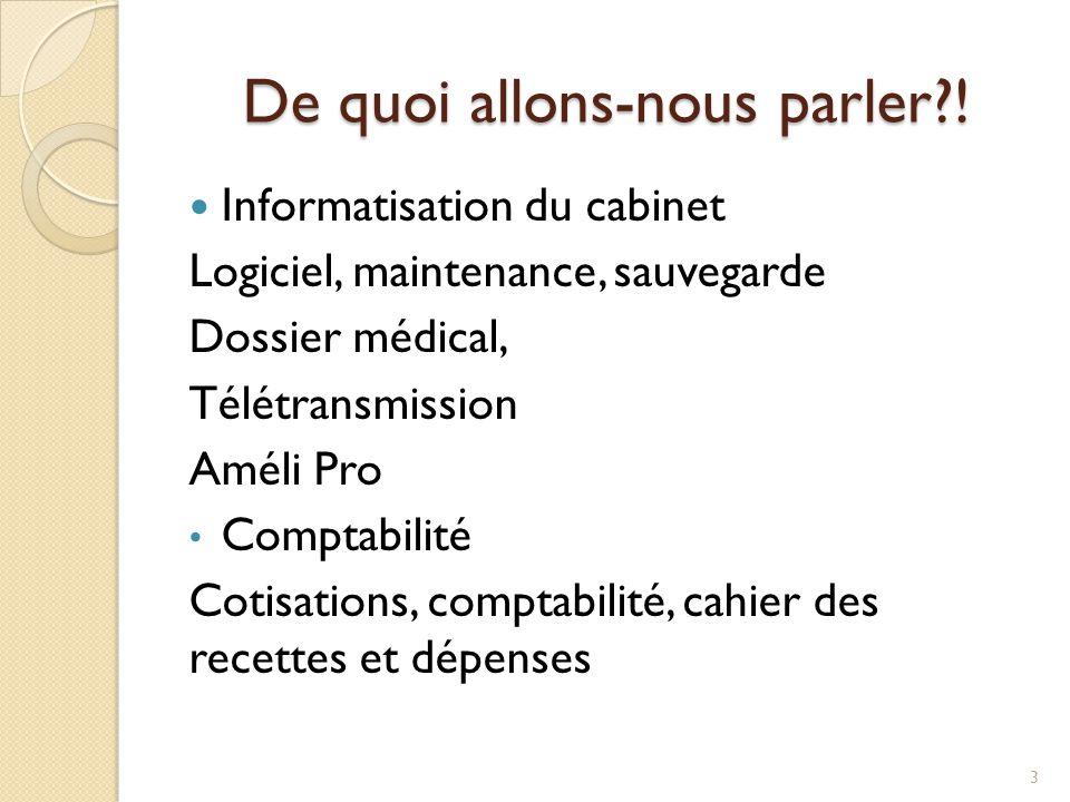 De quoi allons-nous parler?! Informatisation du cabinet Logiciel, maintenance, sauvegarde Dossier médical, Télétransmission Améli Pro Comptabilité Cot