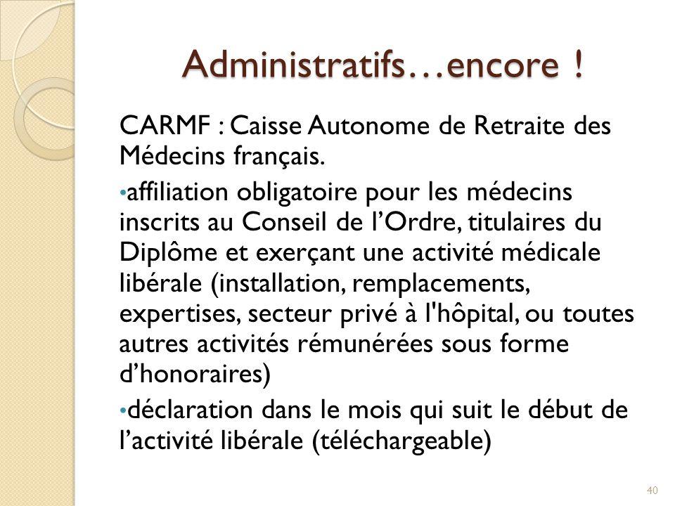 Administratifs…encore ! CARMF : Caisse Autonome de Retraite des Médecins français. affiliation obligatoire pour les médecins inscrits au Conseil de l'