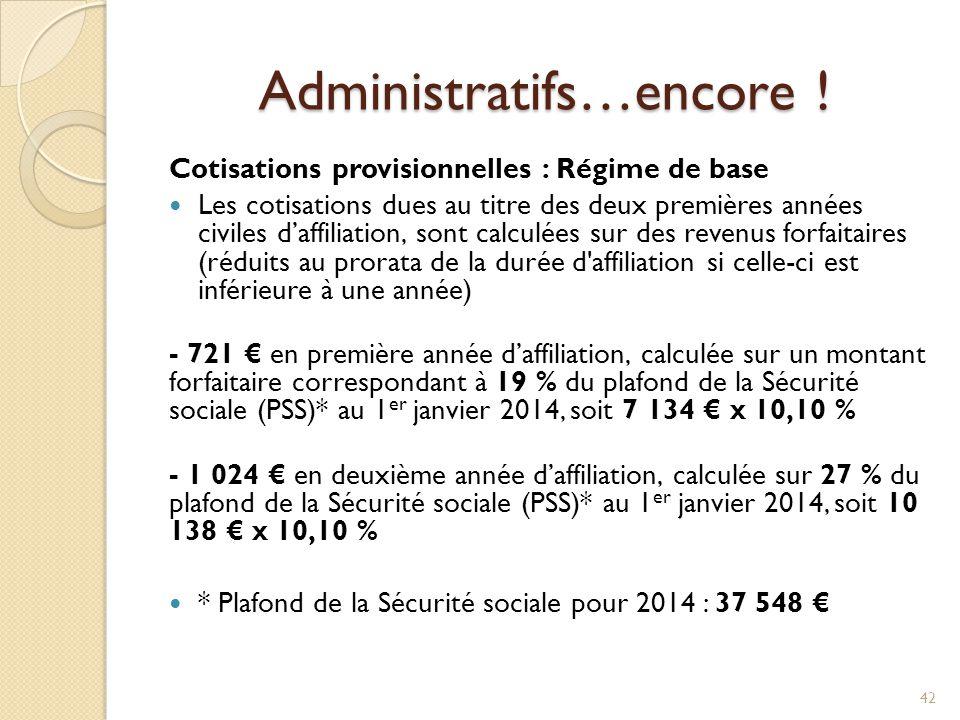 Administratifs…encore ! Cotisations provisionnelles : Régime de base Les cotisations dues au titre des deux premières années civiles d'affiliation, so