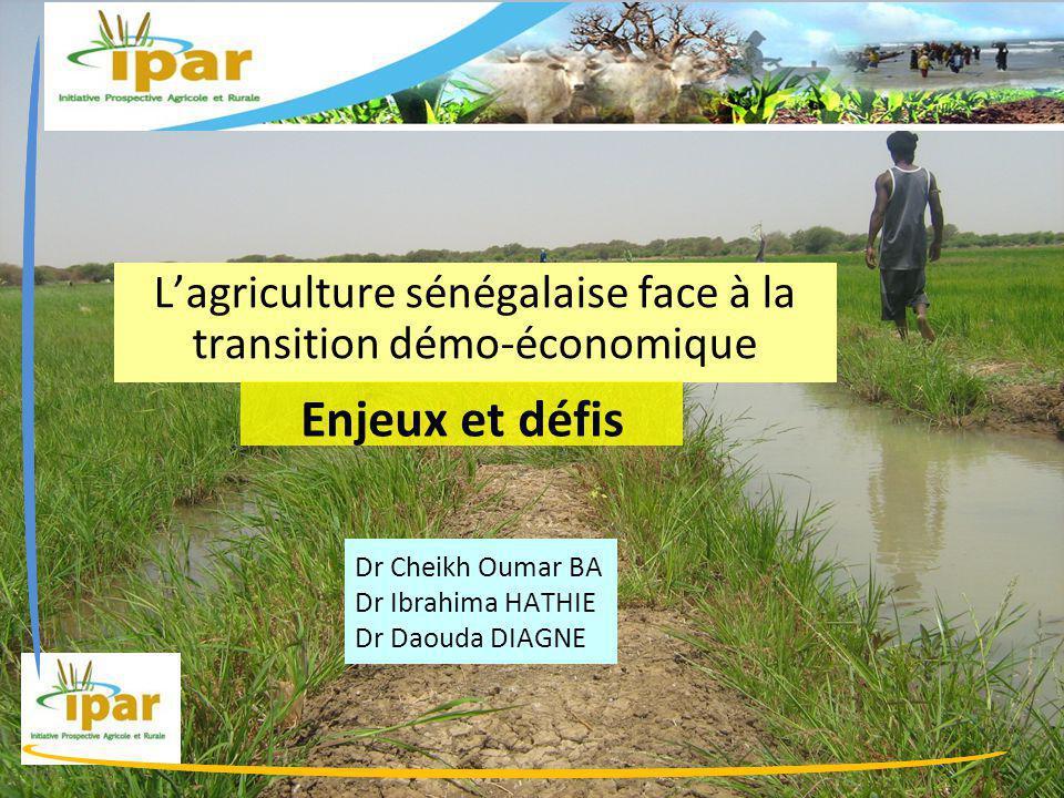 Dr Cheikh Oumar BA Dr Ibrahima HATHIE Dr Daouda DIAGNE L'agriculture sénégalaise face à la transition démo-économique Enjeux et défis