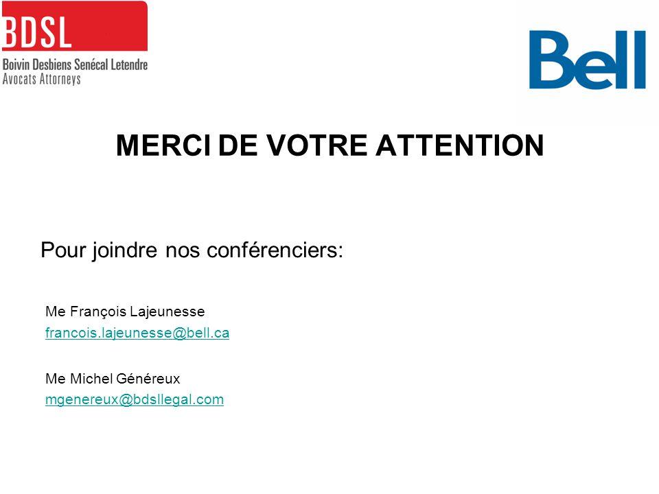 MERCI DE VOTRE ATTENTION Pour joindre nos conférenciers: Me François Lajeunesse francois.lajeunesse@bell.ca Me Michel Généreux mgenereux@bdsllegal.com