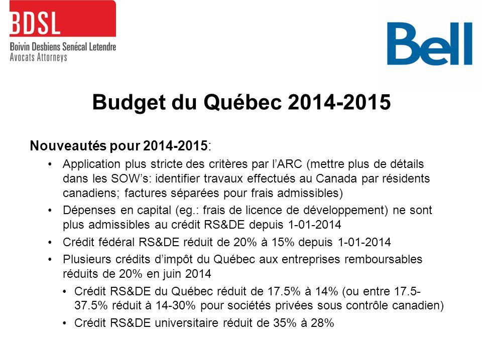 Budget du Québec 2014-2015 Nouveautés pour 2014-2015: Application plus stricte des critères par l'ARC (mettre plus de détails dans les SOW's: identifier travaux effectués au Canada par résidents canadiens; factures séparées pour frais admissibles) Dépenses en capital (eg.: frais de licence de développement) ne sont plus admissibles au crédit RS&DE depuis 1-01-2014 Crédit fédéral RS&DE réduit de 20% à 15% depuis 1-01-2014 Plusieurs crédits d'impôt du Québec aux entreprises remboursables réduits de 20% en juin 2014 Crédit RS&DE du Québec réduit de 17.5% à 14% (ou entre 17.5- 37.5% réduit à 14-30% pour sociétés privées sous contrôle canadien) Crédit RS&DE universitaire réduit de 35% à 28%