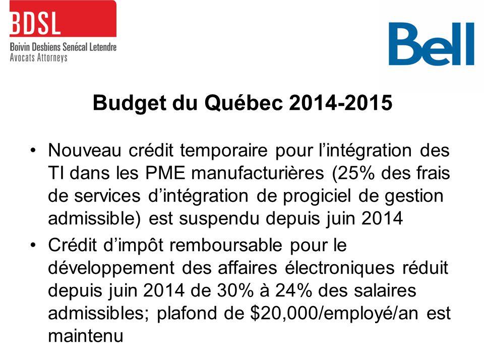 Budget du Québec 2014-2015 Nouveau crédit temporaire pour l'intégration des TI dans les PME manufacturières (25% des frais de services d'intégration de progiciel de gestion admissible) est suspendu depuis juin 2014 Crédit d'impôt remboursable pour le développement des affaires électroniques réduit depuis juin 2014 de 30% à 24% des salaires admissibles; plafond de $20,000/employé/an est maintenu