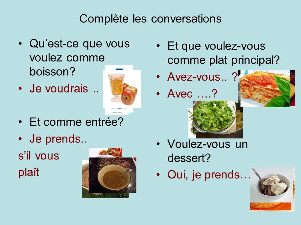 Complète les conversations Qu'est-ce que vous voulez comme boisson.