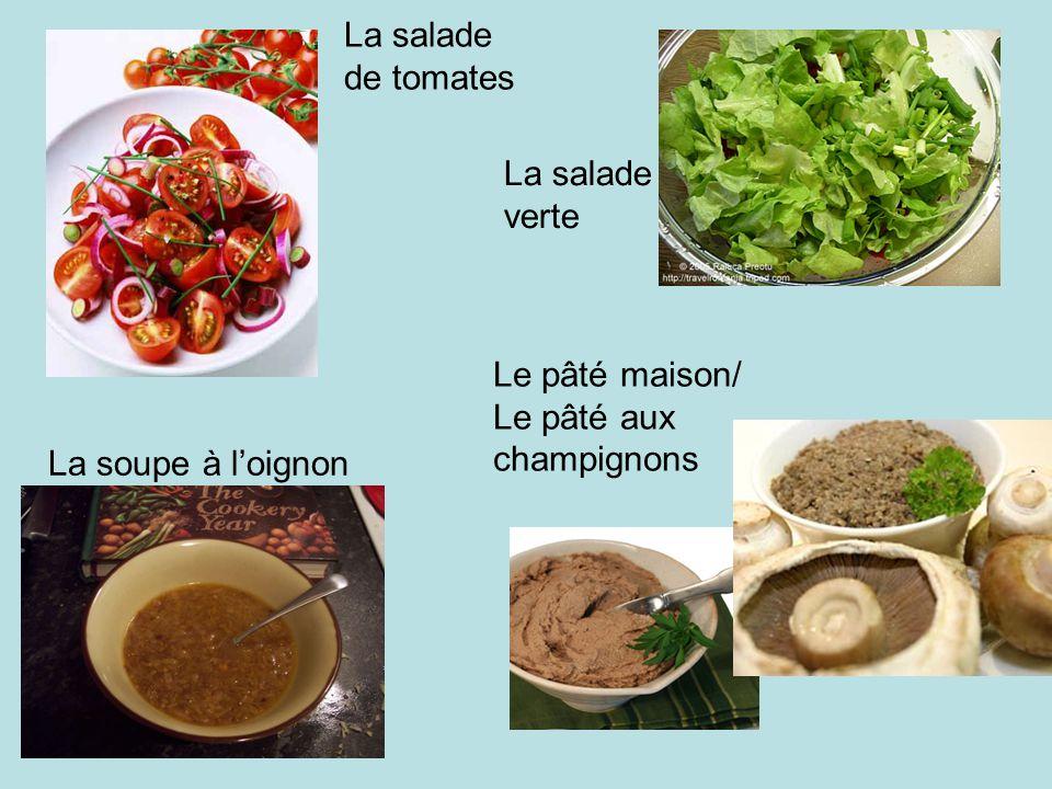La soupe à l'oignon La salade de tomates La salade verte Le pâté maison/ Le pâté aux champignons