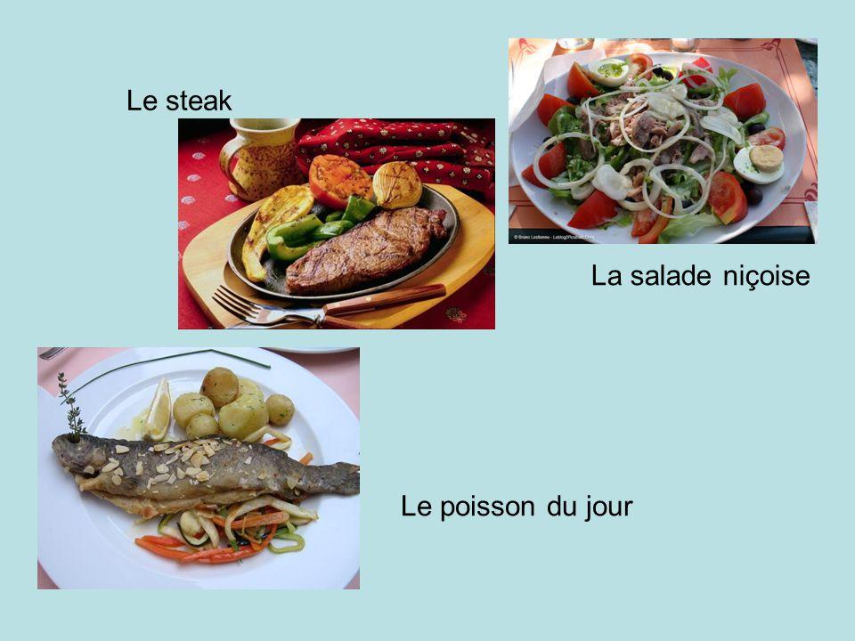 Le steak La salade niçoise Le poisson du jour
