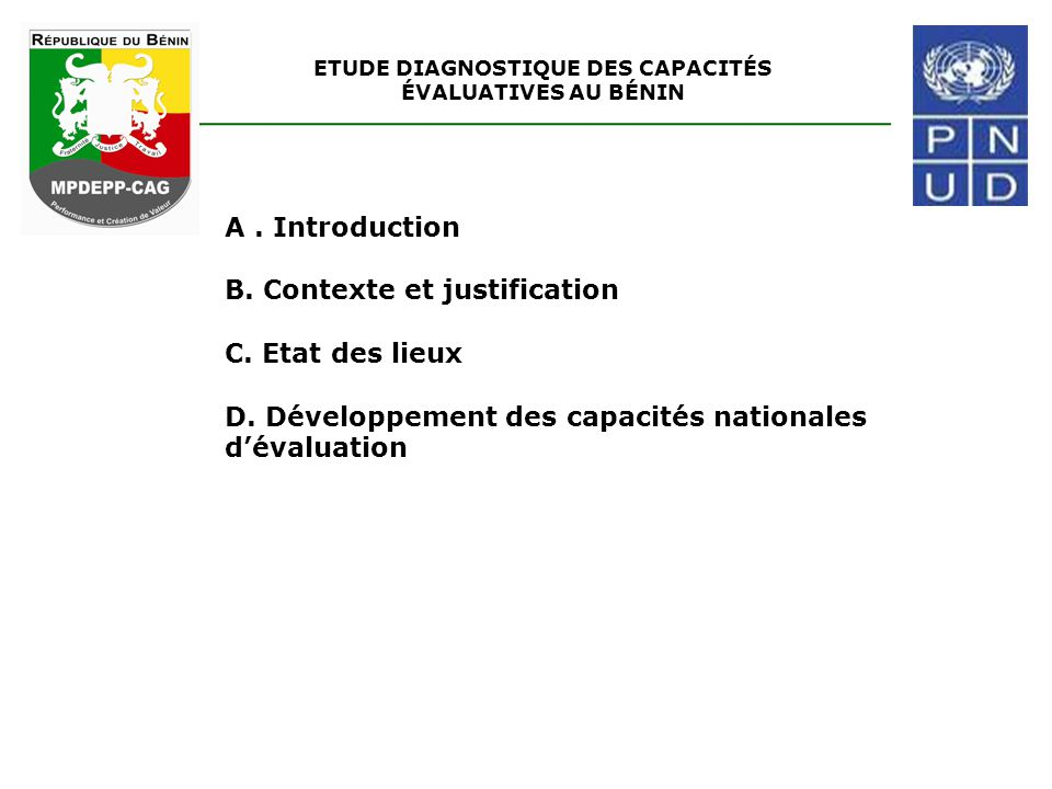 ETUDE DIAGNOSTIQUE DES CAPACITÉS ÉVALUATIVES AU BÉNIN A. Introduction B. Contexte et justification C. Etat des lieux D. Développement des capacités na