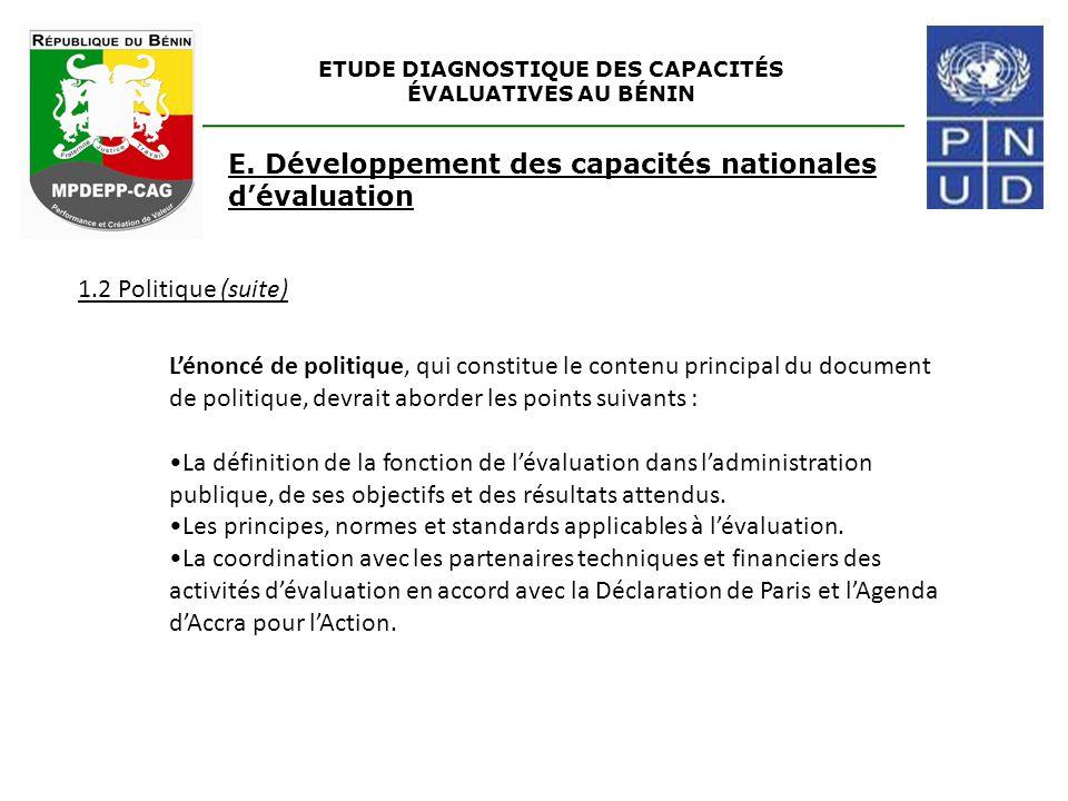 ETUDE DIAGNOSTIQUE DES CAPACITÉS ÉVALUATIVES AU BÉNIN 1.2 Politique (suite) E. Développement des capacités nationales d'évaluation L'énoncé de politiq
