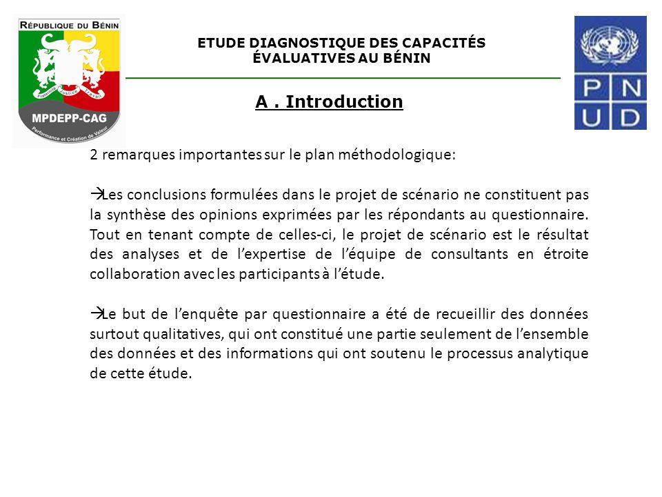 ETUDE DIAGNOSTIQUE DES CAPACITÉS ÉVALUATIVES AU BÉNIN A. Introduction 2 remarques importantes sur le plan méthodologique:  Les conclusions formulées