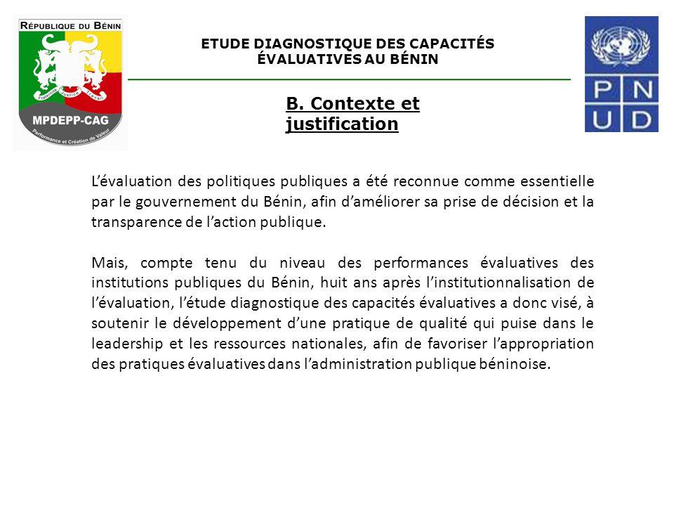 ETUDE DIAGNOSTIQUE DES CAPACITÉS ÉVALUATIVES AU BÉNIN B. Contexte et justification L'évaluation des politiques publiques a été reconnue comme essentie