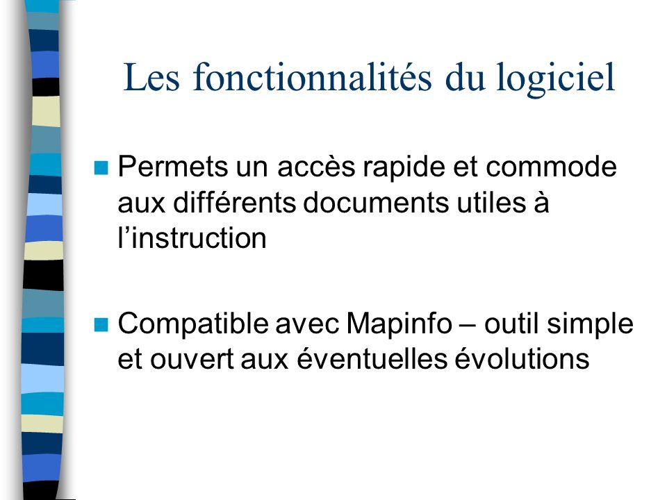 Les fonctionnalités du logiciel Permets un accès rapide et commode aux différents documents utiles à l'instruction Compatible avec Mapinfo – outil sim