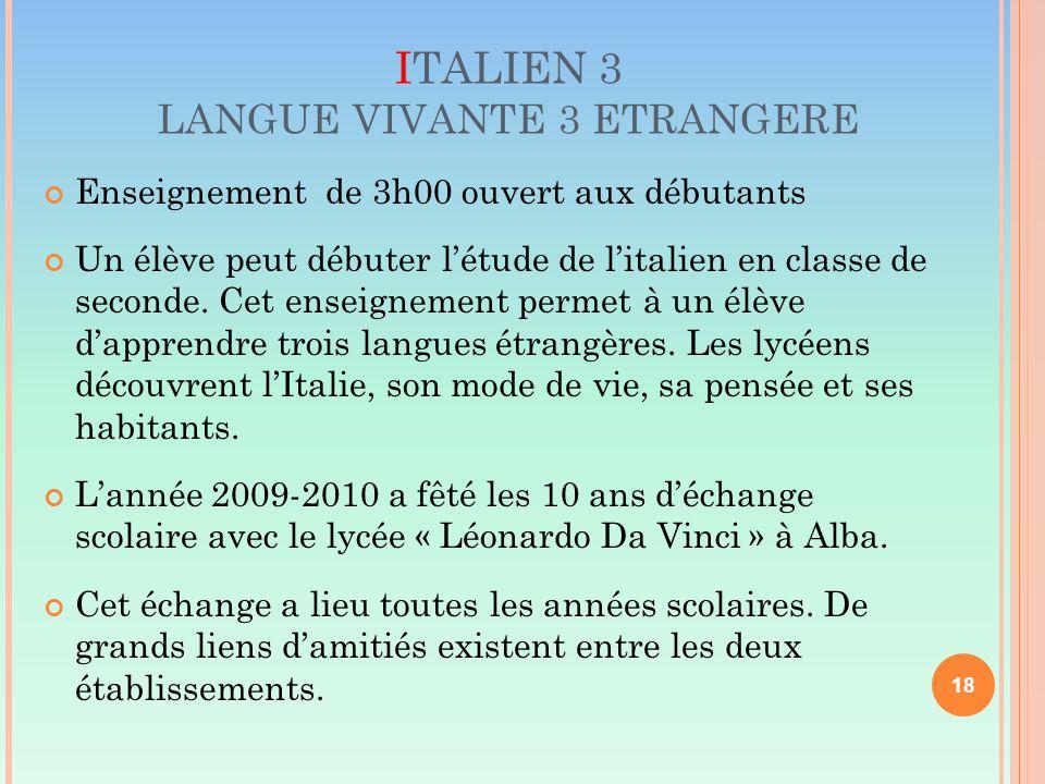 ITALIEN 3 LANGUE VIVANTE 3 ETRANGERE Enseignement de 3h00 ouvert aux débutants Un élève peut débuter l'étude de l'italien en classe de seconde.
