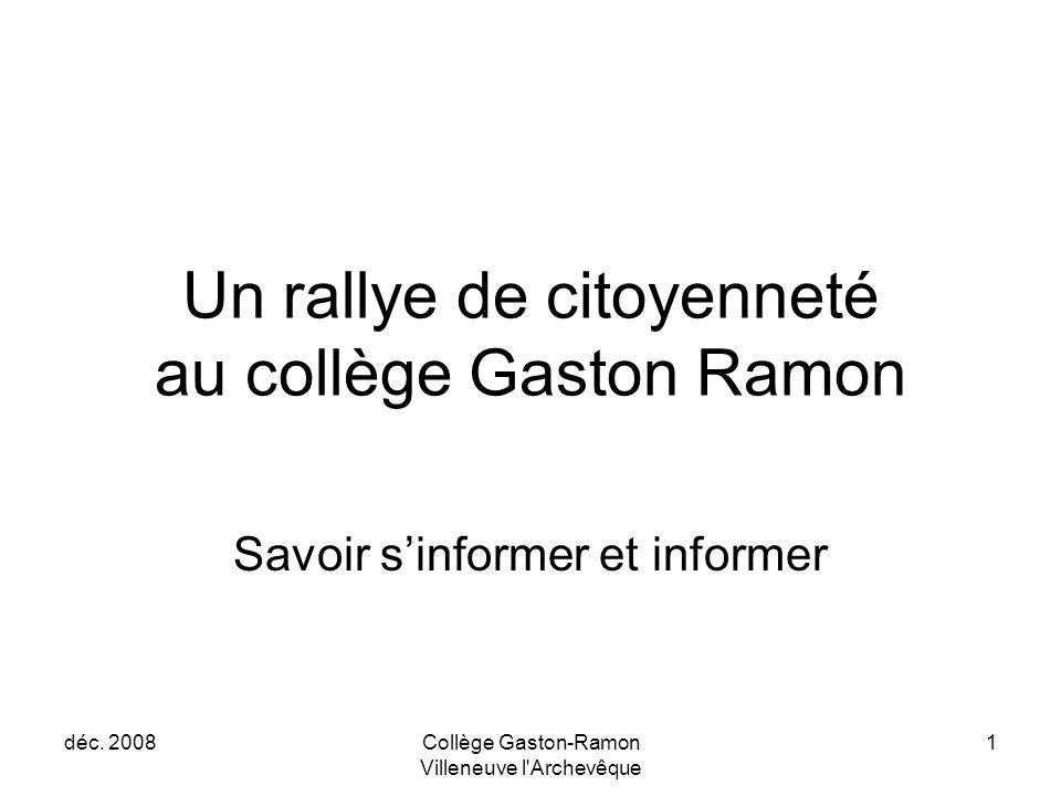 déc. 2008Collège Gaston-Ramon Villeneuve l'Archevêque 1 Un rallye de citoyenneté au collège Gaston Ramon Savoir s'informer et informer
