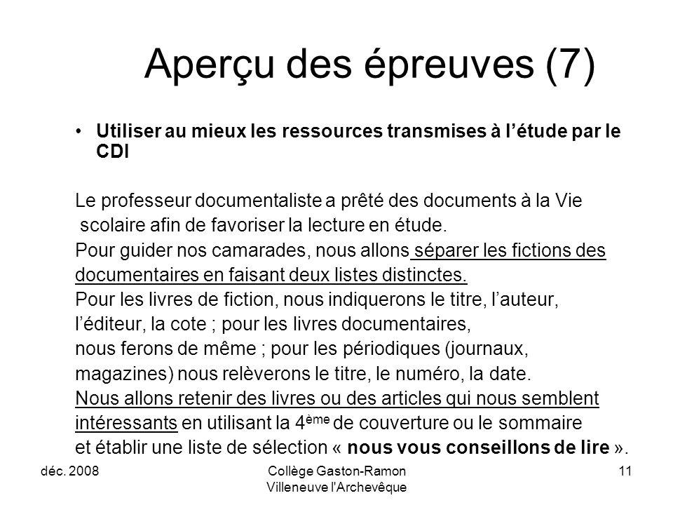 déc. 2008Collège Gaston-Ramon Villeneuve l'Archevêque 11 Aperçu des épreuves (7) Utiliser au mieux les ressources transmises à l'étude par le CDI Le p