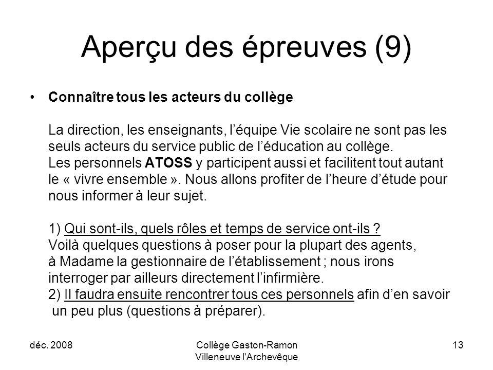 déc. 2008Collège Gaston-Ramon Villeneuve l'Archevêque 13 Aperçu des épreuves (9) Connaître tous les acteurs du collège La direction, les enseignants,
