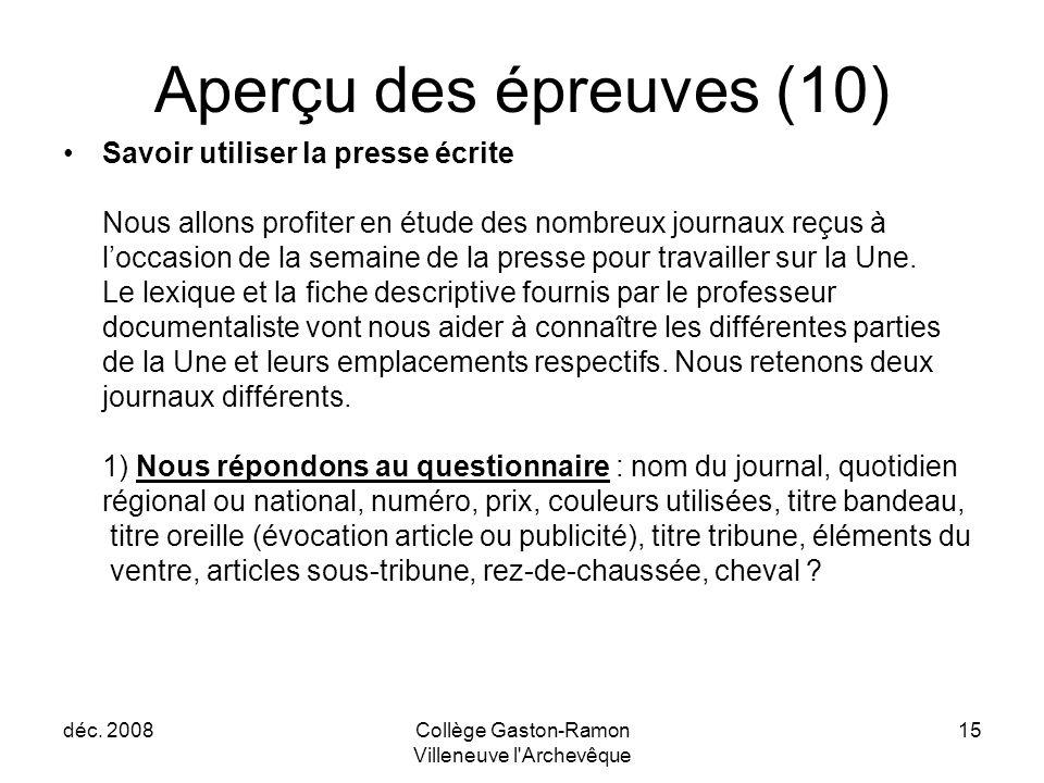 déc. 2008Collège Gaston-Ramon Villeneuve l'Archevêque 15 Aperçu des épreuves (10) Savoir utiliser la presse écrite Nous allons profiter en étude des n