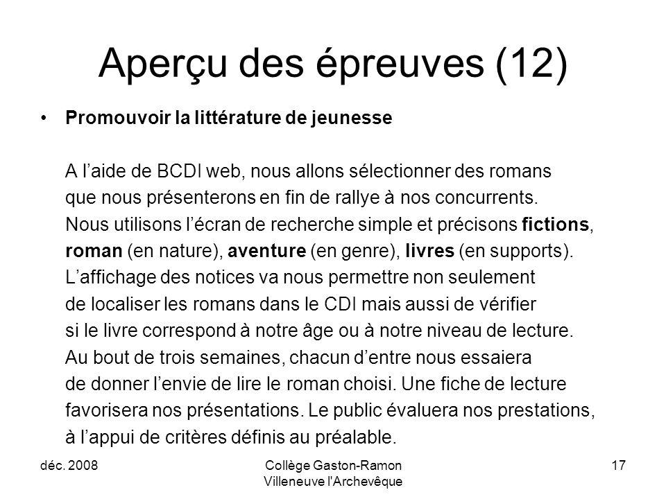 déc. 2008Collège Gaston-Ramon Villeneuve l'Archevêque 17 Aperçu des épreuves (12) Promouvoir la littérature de jeunesse A l'aide de BCDI web, nous all