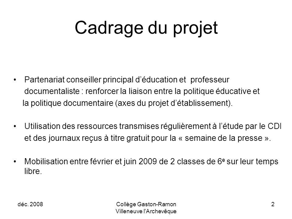 déc. 2008Collège Gaston-Ramon Villeneuve l'Archevêque 2 Cadrage du projet Partenariat conseiller principal d'éducation et professeur documentaliste :