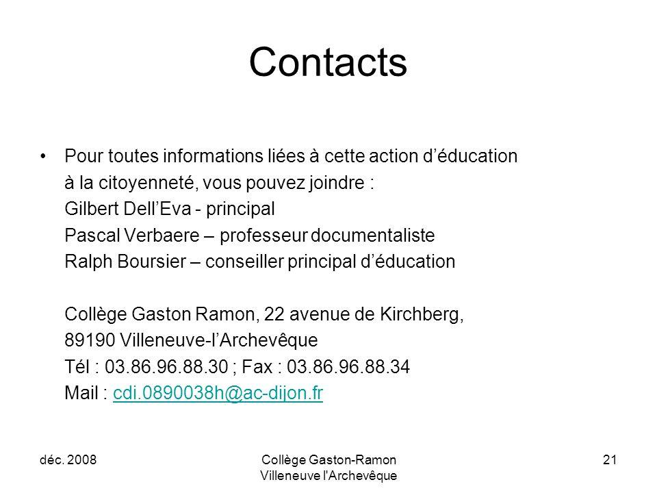 déc. 2008Collège Gaston-Ramon Villeneuve l'Archevêque 21 Contacts Pour toutes informations liées à cette action d'éducation à la citoyenneté, vous pou